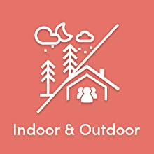 Indoor and Outdoor Capable