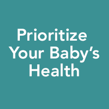 Prioritize your baby's health