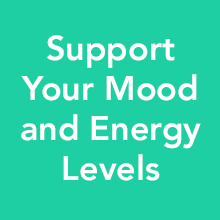 Support your mood and energy