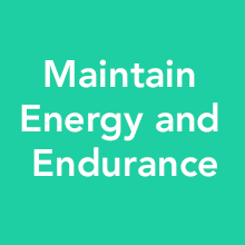 Maintain energy and endurance