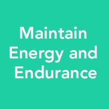 Maintain energy and endurance