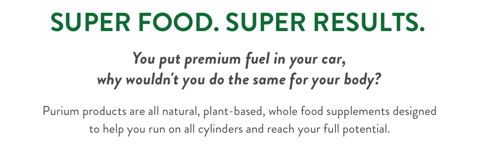 Super foods. Super results. Purium products are all natural, plant-based, whole food supplements.