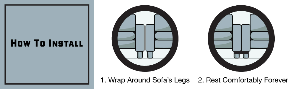 How to install. One, wrap around legs. Two, rest comfortably forever.
