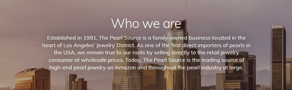 Who we are. The Pearl Source is a family owned business in Downtown Los Angeles.
