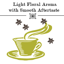 Light Floral Aroma with Smooth Aftertaste