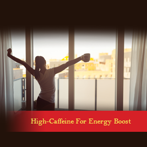 High-Caffeine For Energy Boost