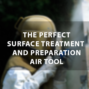 The Perfect Surface Treatment and Preparation Air Tool