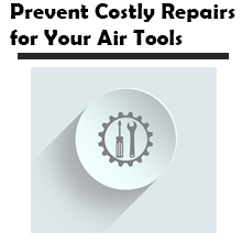Prevent Costly Repairs for Your Air Tools