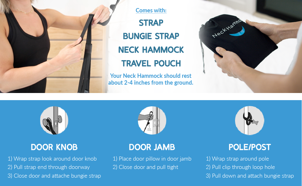 Includes straps, neck hammock and travel pouch. Hammock should rest about 2-4 inches off the ground