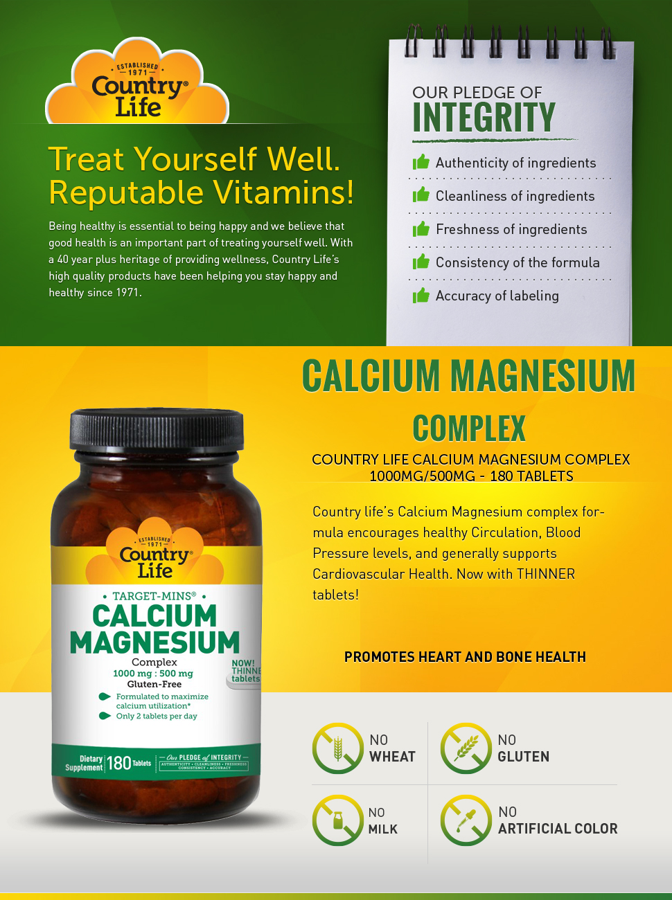 Country Life's Magnesium and Calcium play off one another to help  strengthen bones. Phosphorous works in tandem with Calcium to help build  Bones.