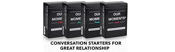 OUR MOMENTS Conversation Starters