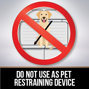 do not use product as pet restraining device not for use as pet restraining safety hazard hazards