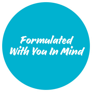 Formulated with you in mind