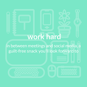 work hard, in between meetings and social media, a guilt free snack you'll look forward to