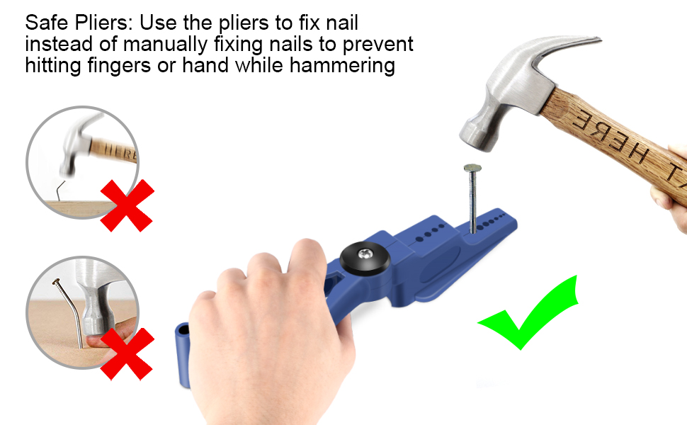 Safe Pliers: Use the pliers to fix nail instead of manually fixing nails to prevent hitting hand