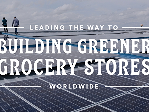 White Text: Leading the Way to Building Greener Grocery Stores Worldwide