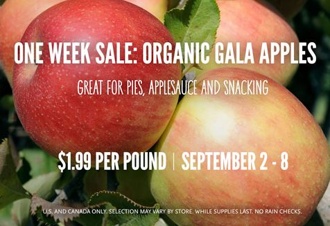 ONE WEEK SALE   SEPTEMBER 2 – 8  ORGANIC GALA APPLES   $1.99 PER POUND