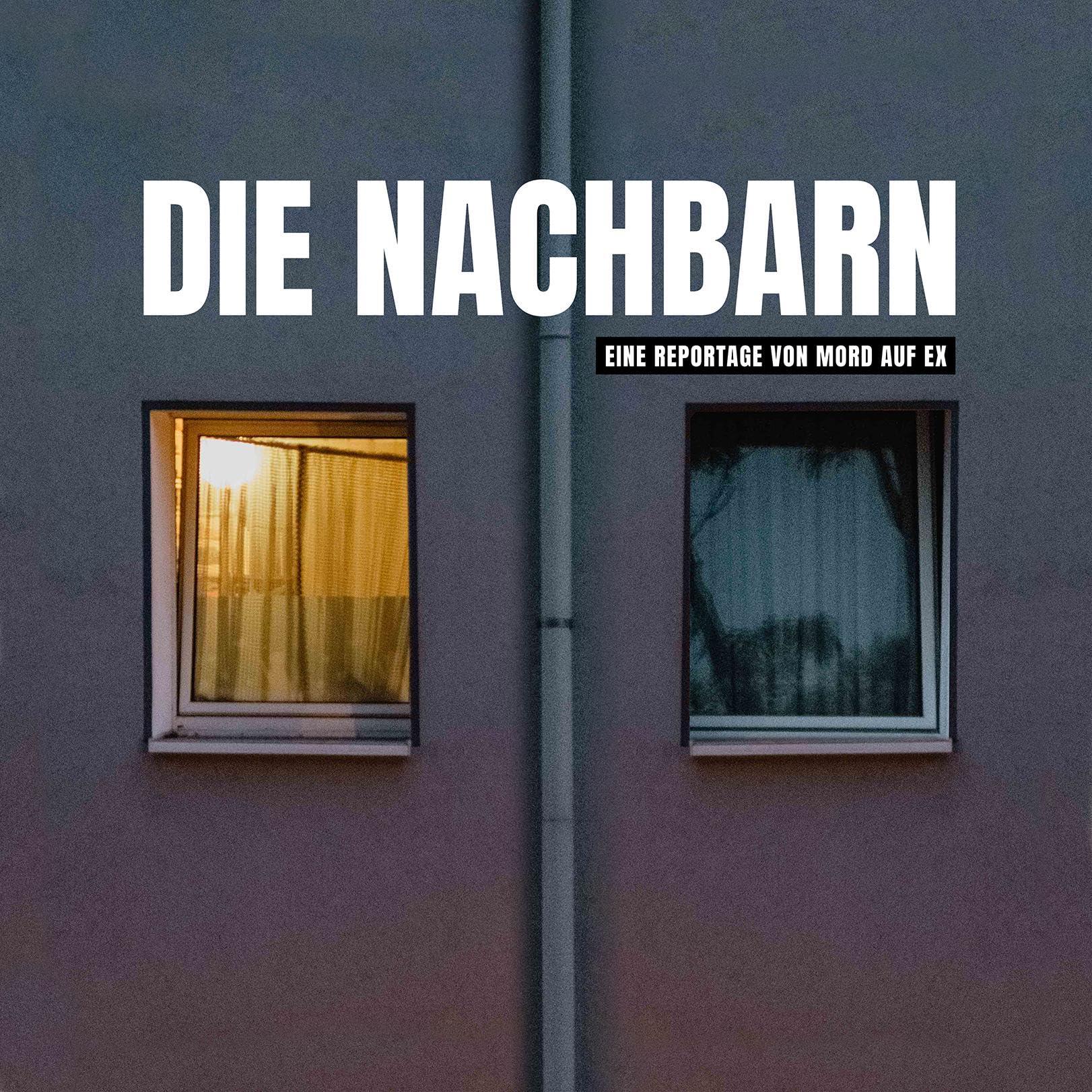 Die Nachbarn - Eine Reportage von Mord auf Ex