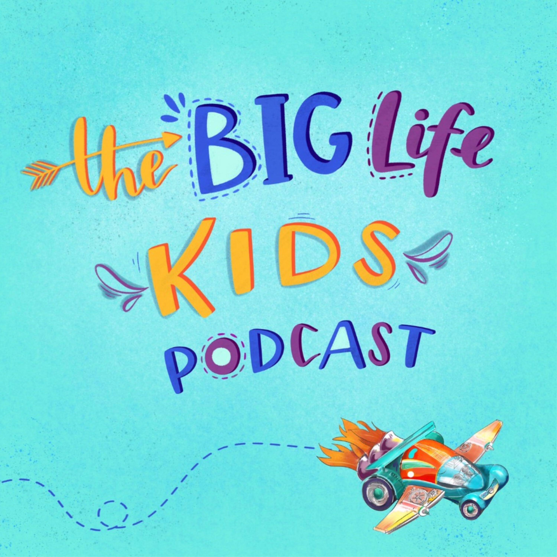 Big Life Kids Podcast