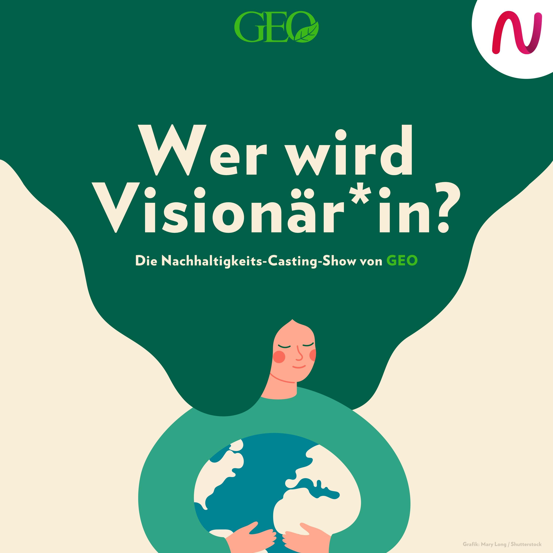 Wer wird Visionär*in? - Die Nachhaltigkeits-Casting-Show von GEO