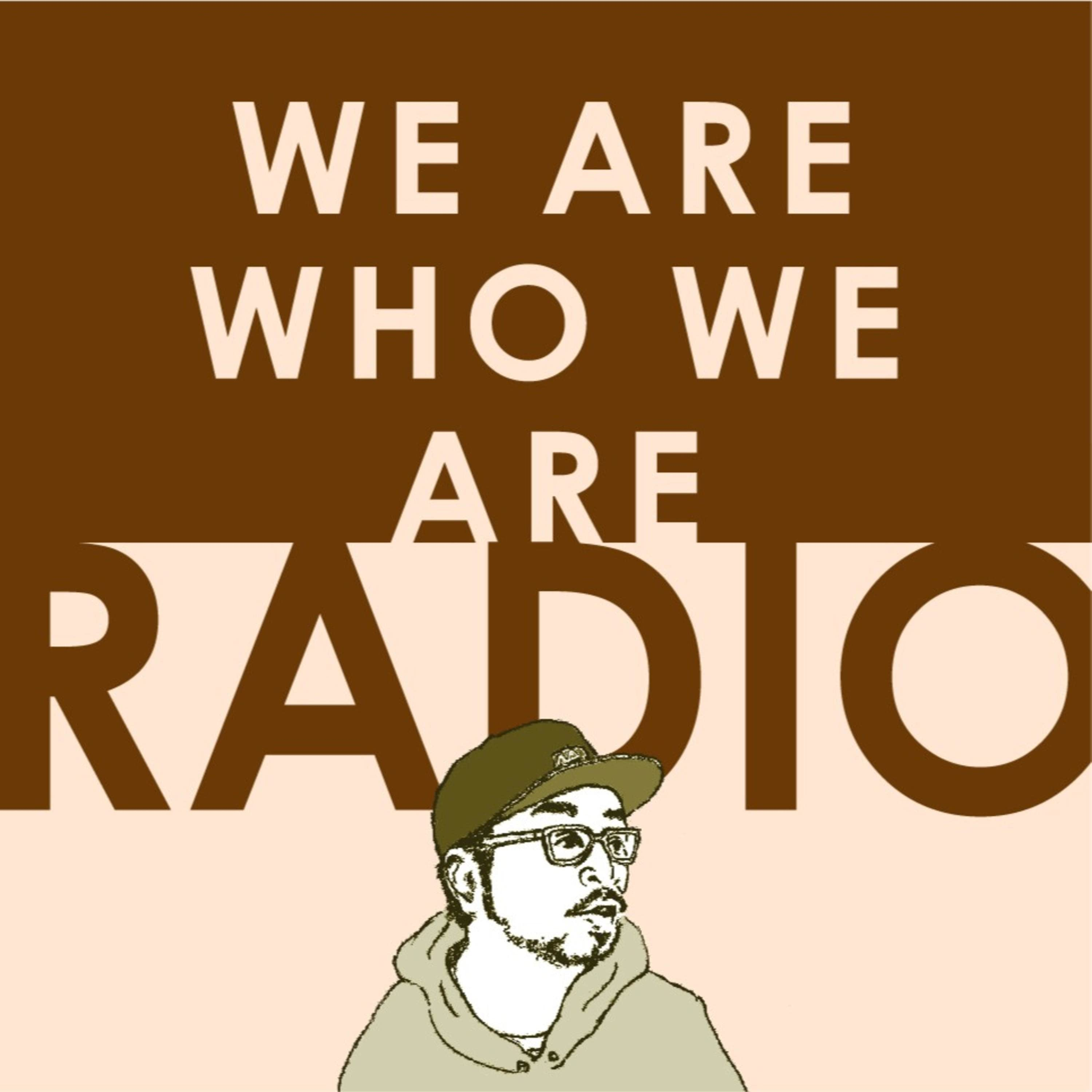 WE ARE WHO WE ARE RADIO