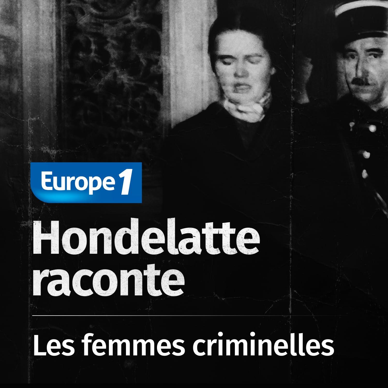 Hondelatte raconte, les séries - Les femmes criminelles
