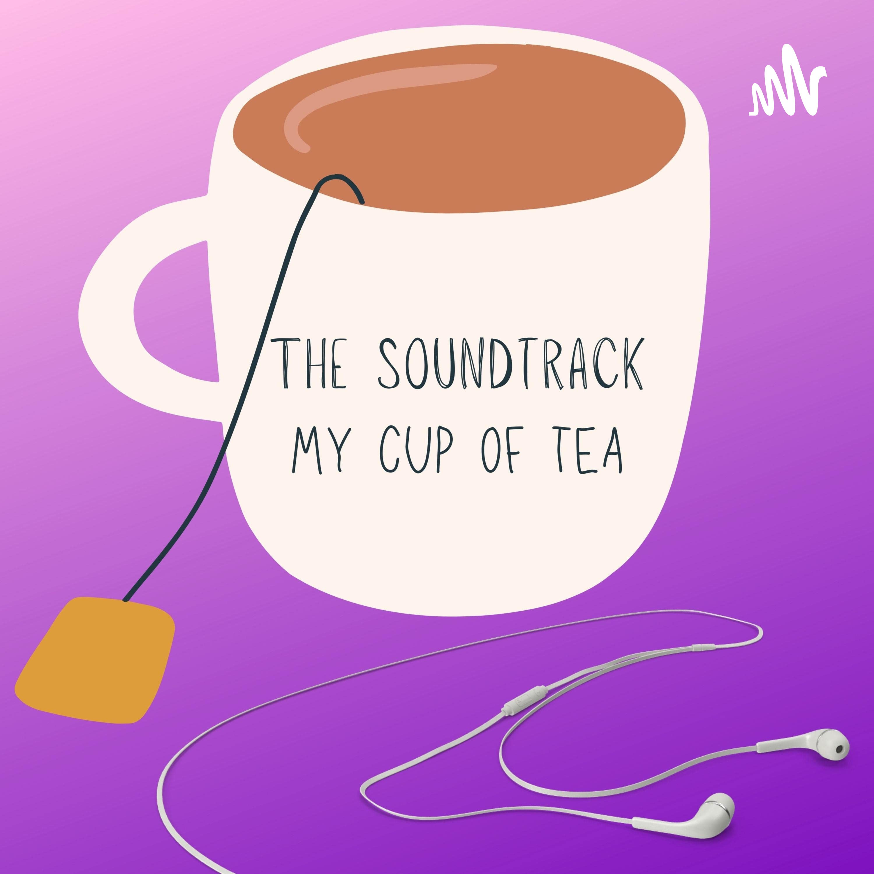 THE SOUNDTRACK // MY CUP OF TEA