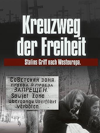 Kreuzweg der Freiheit - Stalins Griff nach Westeuropa