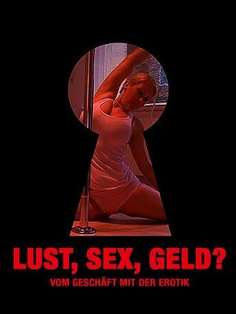 Lust, Sex, Geld? - Vom Geschäft mit der Erotik