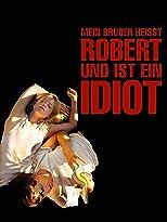 Mein Bruder heißt Robert und ist ein Idiot