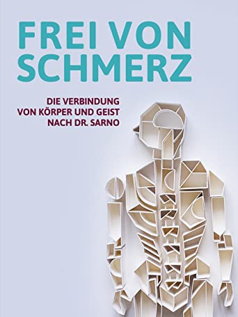 Frei von Schmerz - Die Verbindung von Körper & Geist nach Dr. Sarno