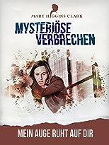 Mary Higgins Clark - Mysteriöse Verbrechen: Mein Auge ruht auf dir