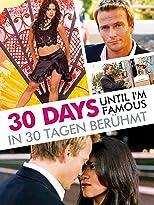 30 Days until I'm famous: In 30 Tagen berühmt