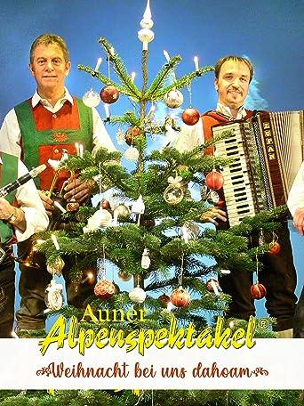 Auner Alpenspektakel: Weihnacht bei uns dahoam