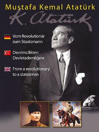 Mustafa Kemal Atatürk - Vom Revolutionär zum Staatsmann