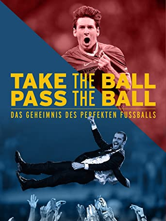 Take the Ball Pass the Ball - Das Geheimnis des perfekten Fussballs