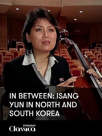 In Between: Isang Yun in Nord- und Südkorea