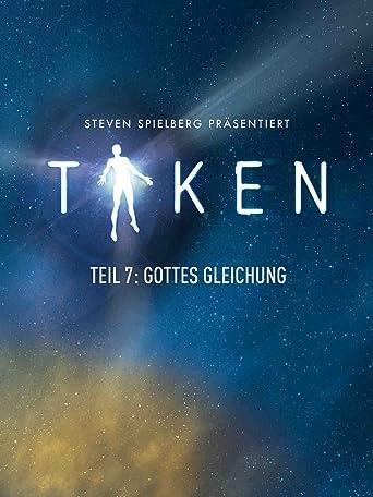 Steven Spielberg präsentiert Taken Teil 7: Gottes Gleichung