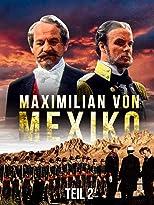 Maximilian von Mexiko - Teil 2