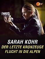 Sarah Kohr - Der letzte Kronzeuge - Flucht in die Alpen