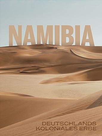 Namibia - Deutschlands koloniales Erbe