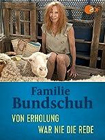 Familie Bundschuh - Von Erholung war nie die Rede