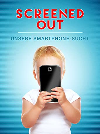 Screened Out: Unsere Smartphone-Sucht