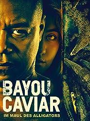 Bayou Caviar: Im Maul des Alligators