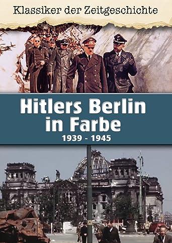 Hitlers Berlin in Farbe - Teil 2 1939 - 1945