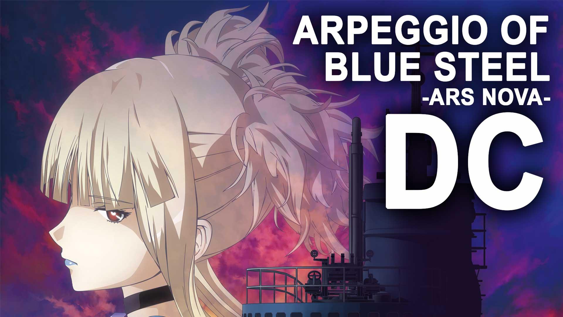 Arpeggio of Blue Steel - Ars Nova - DC